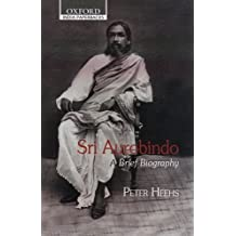 Sri Aurobindo: A Brief Biography (Oxford Paperbacks) by Peter Heehs (2005-12-31)