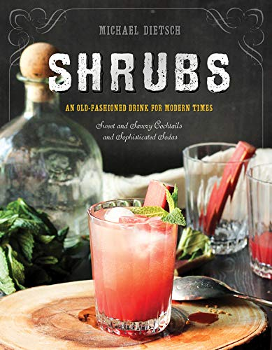 Shrubs: An Old-Fashioned Drink for Modern Times par Michael Dietsch