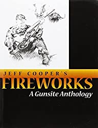 Fireworks: A Gunsite Anthology by Jeff Cooper (1998-07-01)