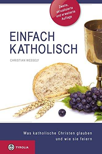 Buch: Einfach katholisch - Was katholische Christen glauben und wie sie feiern von Christian Wessely
