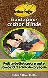 Guide pour cochon d'Inde: Petit guide digital pour prendre soin de votre animal de...