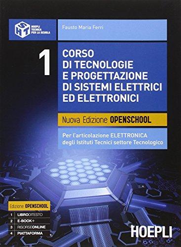 Corso di tecnologie e progettazione di sistemi elettrici ed elettronici. Ediz. openschool. Per l'articolazione elettronica degli Istituti tecnici settore tecnologico: 1
