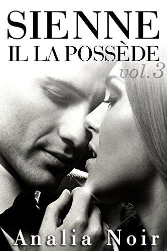 SIENNE: Il La Possède (Vol. 3): (Roman Érotique, Milliardaire, Mauvais Garçon, Soumission, Chantage)