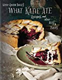 : What Katie Ate: Recipes and Other Bits and Pieces
