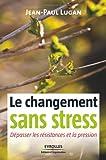 Le changement sans stress - Dépasser les résistances et la pression