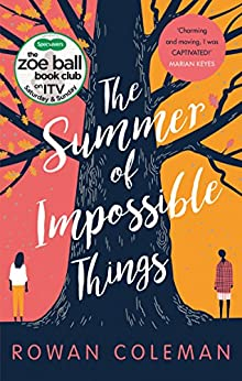 The Summer of Impossible Things: An uplifting, emotional story as seen on ITV in the Zoe Ball Book Club by [Coleman, Rowan]