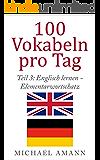 Englisch lernen - Elementarwortschatz: 750 essenzielle englische Vokabeln für Anfänger und Wiedereinsteiger (100 Vokabeln pro Tag 3)