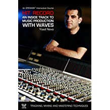 Hit Record: An Inside Track to Music Production with Waves – An OpenMix™ Interactive Course: Tracking, Mixing and Mastering Techniques (English Edition)