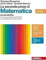 La seconda prova di matematica. I testi e gli svolgimenti dal 2015 per prepararsi al nuovo esame. Per le Scuole superiori