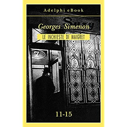 Le Inchieste Di Maigret 11-15 (Le Inchieste Di Maigret: Raccolte)