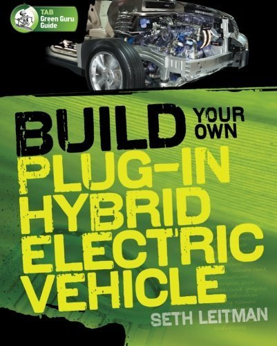 build-your-own-plug-in-hybrid-electric-vehicle-tab-green-guru-guides-by-seth-leitman-2009-07-13