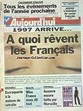 AUJOURD'HUI [No 16261] du 16/12/1996 - 1997 ARRIVE - A QUOI REVENT LES FRANCAIS - GRENOBLE - ESCROQUERIE A LA MAISON DE RETRAITE - MISS FRANCE NOUS DIT TOUT - LES SPORTS - FOOT