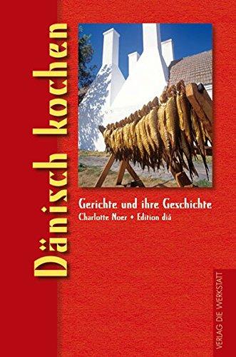 Dänisch kochen (Gerichte und ihre Geschichte - Edition dià im Verlag Die Werkstatt)