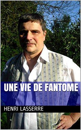 UNE VIE DE FANTOME par Henri LASSERRE