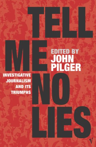 Tell Me No Lies: Investigative Journalism and its Triumphs (English Edition) -