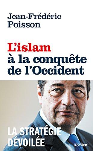 L'Islam à la conquête de l'Occident: La stratégie dévoilée par Jean-Frédéric Poisson