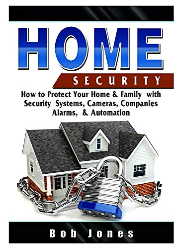 Home Security Guide: How to Protect Your Home & Family with Security Systems, Cameras, Companies, Alarms, & Automation (Sicherheits-monitor-system)