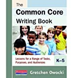 By Gretchen Owocki ; Gretchen Owocki ( Author ) [ Common Core Writing Book, K-5: Lessons for a Range of Tasks, Purposes, and Audiences By Feb-2013 Spiral