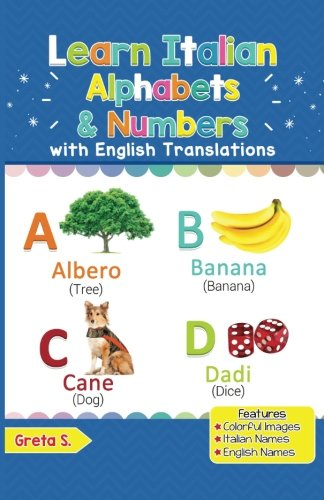 Learn Italian Alphabets & Numbers: Colorful Pictures & English Translations (Italian for Kids) (Volume 1) (Italian Edition)