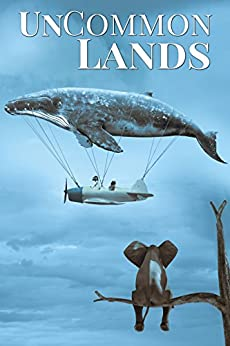 UnCommon Lands: A Collection of Rising Tides, Outer Space, and Foreign Realms (UnCommon Anthologies Book 5) by [Tyler, P.K., Gauch, Ashleigh, Smith, Daniel Arthur, Whitmer, Michael JP, Godsoe, Chris, Giorgi, E.E., Legion, Shebat, Rodden, Jeremy, Brewer, Karen Gemma, Robbins, Kenneth]
