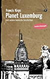 Planet Luxemburg: ... und andere komische Geschichten (erweiterte Neuausgabe) - Francis Kirps