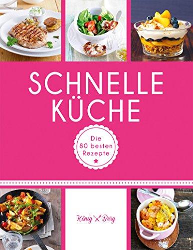 Schnelle Küche: Die 80 besten Rezepte für Fast Food mal ganz anders (GU König und Berg)