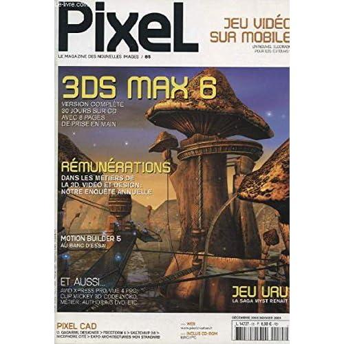 PIXEL N°85 : JEU VIDEO SUR MOBILE - 3DS MAX 6 VERSION COMPLETE - REMUNERATIONS DANS LES METIERS DE LA 3D VIDEO ET DESIGN : NOTRE ENQUETE ANNUELLE