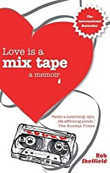 Love Is A Mix Tape: A Memoir by Rob Sheffield (2010-03-04)