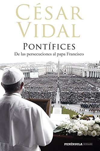 Descargar Libro Pontífices: De las persecuciones al papa Francisco (Huellas) de César Vidal