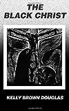 009: The Black Christ: The Bishop Henry McNeal Turner Studies in North American Black Religion: Volume 9