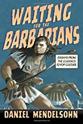 Waiting for the Barbarians: Essays from the Classics to Pop Culture (New York Review Collections) by Daniel Mendelsohn (2012-10-16)