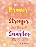 You Are Braver Than You Believe and Stronger Than You Seem and Smarter Than You Think - A. A. Milne - Dotted Journal: Tan Peach Notebook (Dotted Journals To Write In)