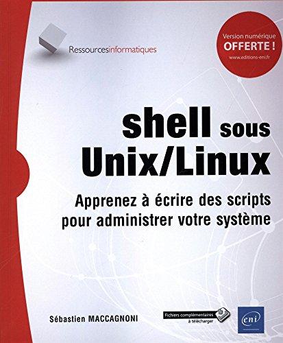 shell sous Unix/Linux - Apprenez à écrire des scripts pour administrer votre système par Sébastien MACCAGNONI