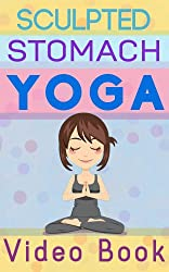 Sculpted Stomach Yoga: Yoga Poses That  Help You Achieve A Flat, Sexy,  Stomach (English Edition)