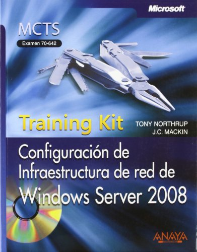 Configuración de Infraestructura de red de Windows Server 2008. Training Kit. MCTS. Examen 70-642 (Manuales Técnicos) por Tony Northrup