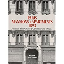 Paris Mansions & Apartments 1893: Facades, Floor Plans & Architectural Details