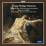 Telemann : Ich Will Den Kreuzweg Gerne Gehen, Cantates de la Passion. Mertens, Ad-El.
