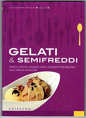 Gelati & semifreddi - la cucina dalla a alla z gribaudo guida ricette dolci cake 2010