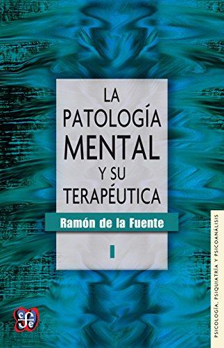 La patología mental y su terapéutica, I (Psicologa, Psiquiatra y Psicoanlisis)