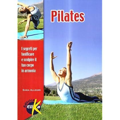 Pilates. I Segreti Per Tonificare E Scolpire Il Tuo Corpo In Armonia