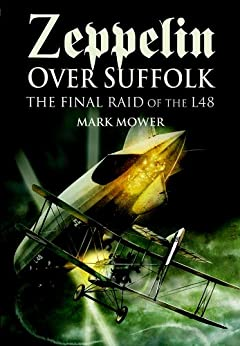 Zeppelin over Suffolk: The Final Raid of L48 by [Mower, Mark]