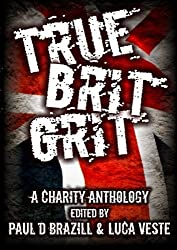 True Brit Grit - A Charity Anthology by Luca Veste (Editor) (2013-09-29)