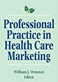 Professional Practice in Health Care Marketing: Proceedings of the American College of Healthcare Marketing (Health Marketing Quarterly)