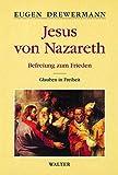 Jesus von Nazareth: Befreiung zum Frieden, Band 2: Glauben in Freiheit - Eugen Drewermann