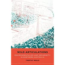 Wild Articulations: Environmentalism and Indigeneity in Northern Australia