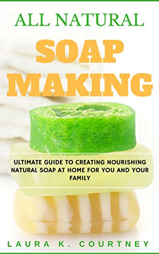 2 Lb Block (All Natural Soap Making: Ultimate Guide To Creating Nourishing Natural Soap At Home For You And Your Family - Easy DIY Homemade Soap Recipes, Milk Soap ... Book Book 1) (English Edition))
