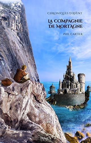 La Compagnie de Mortagne (Chroniques d'Avent t. 1) par Phil Cartier