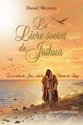 Le livre secret de Jeshua Tome 2: La vie cachée de Jésus selon la Mémoire du Temps par Daniel Meurois