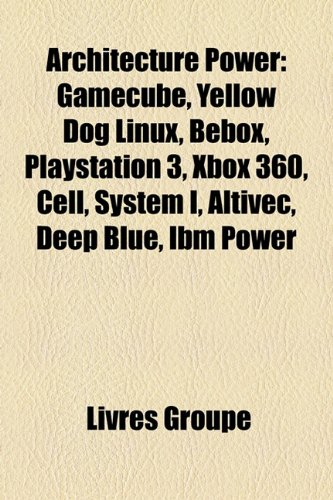 Architecture Power: Gamecube, Yellow Dog Linux, Bebox, PlayStation 3, Xbox 360, Cell, System I, Altivec, Deep Blue, IBM Power