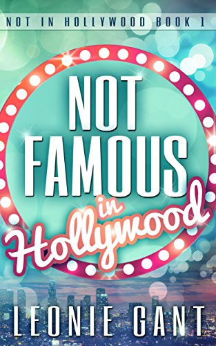 Not Famous in Hollywood: Not in Hollywood Book 1 (English Edition) von [Gant, Leonie]